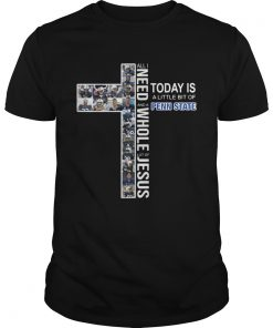 All I need to day is a little bit of and a Penn State whole lot of Jesus  Unisex