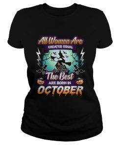 All women are created equal but only the best are born in october TShirt Classic Ladies