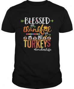 Blessed And Thankful For My Turkeys Teacher Life TShirt Unisex