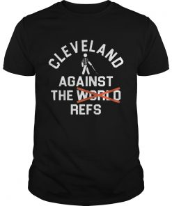 Cleveland Agains The Refs Not World Shirt Unisex