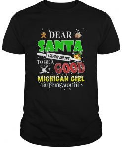 Dear santa I really did try to be a good Michigan girl but this mouth  Unisex