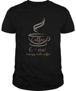 EMC2 Energy Milk Coffee Funny T Unisex