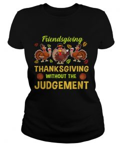 Friendsgiving Thanksgiving Without The Judgement TShirt Classic Ladies