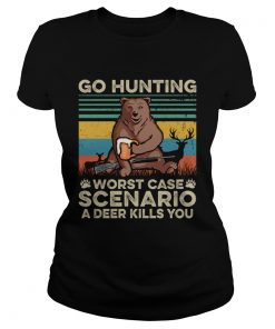 Go Hunting Worst Case Scenario A Deer Kills You TShirt Classic Ladies