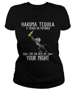Hakuna Tequila it means no memories for the rest of your night  Classic Ladies