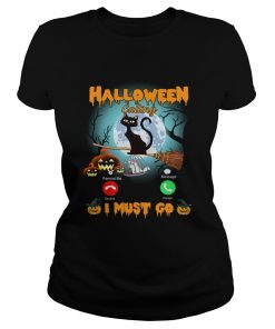 Halloween Calling I Must Go Funny Cat Lover Gift TShirt Classic Ladies