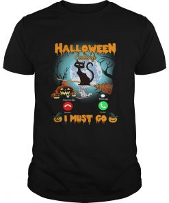 Halloween Calling I Must Go Funny Cat Lover Gift TShirt Unisex