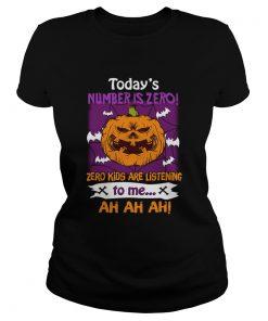 Halloween Todays Number Is Zero Zero Kids Are Listening To Me TShirt Classic Ladies