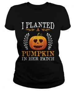 I Planted A Pumpkin In Her Patch Halloween Pregnancy Shirt Classic Ladies