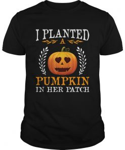I Planted A Pumpkin In Her Patch Halloween Pregnancy Shirt Unisex
