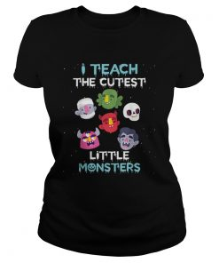 I Teach The Cutest Little Monsters Funny Teacher Halloween  Classic Ladies