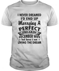 I never dreamed Id end up marrying a perfect freakin December wife  Unisex