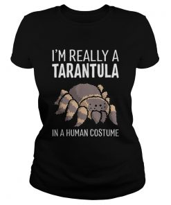 Im Really A Tarantula In A Human Costume Halloween Spider  Classic Ladies