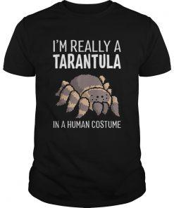 Im Really A Tarantula In A Human Costume Halloween Spider  Unisex
