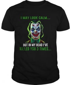 Joker I may look calm but in my head Ive killed you 3 times  Unisex