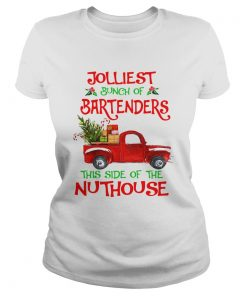 Jolliest Bunch Of Bartenders This Side Of The Nuthouse Shirt Classic Ladies