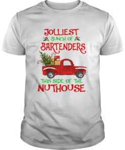 Jolliest Bunch Of Bartenders This Side Of The Nuthouse Shirt Unisex