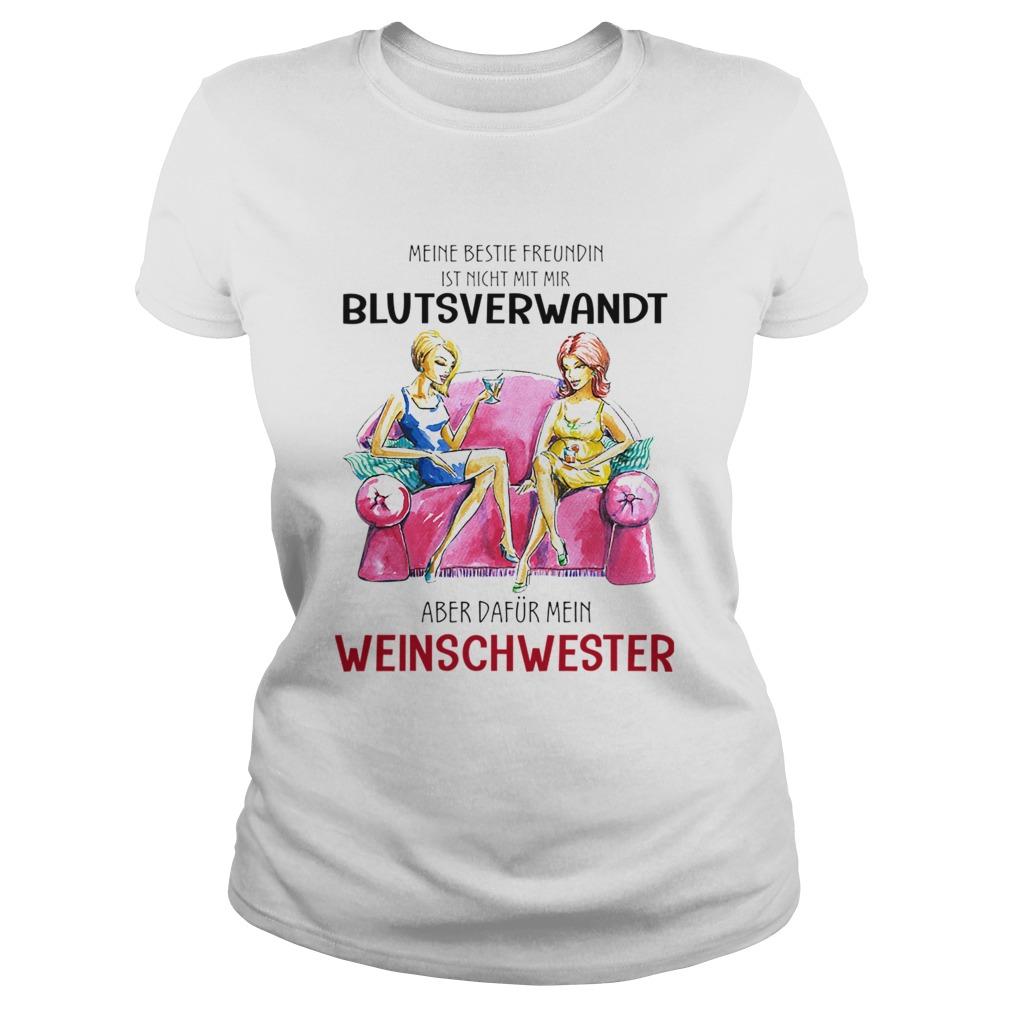 Meine Beste Freundin Ist Nicht Mit Mir Blutsverwandt Aber Dafur Mein Weinschwester TShirt Classic Ladies