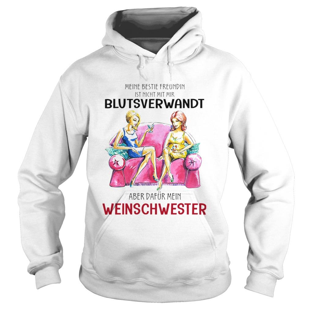 Meine Beste Freundin Ist Nicht Mit Mir Blutsverwandt Aber Dafur Mein Weinschwester TShirt Hoodie