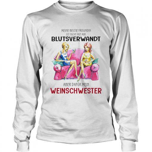 Meine Beste Freundin Ist Nicht Mit Mir Blutsverwandt Aber Dafur Mein Weinschwester TShirt LongSleeve