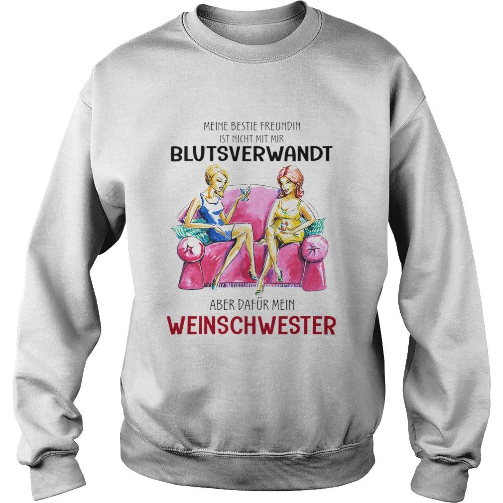 Meine Beste Freundin Ist Nicht Mit Mir Blutsverwandt Aber Dafur Mein Weinschwester TShirt Sweatshirt
