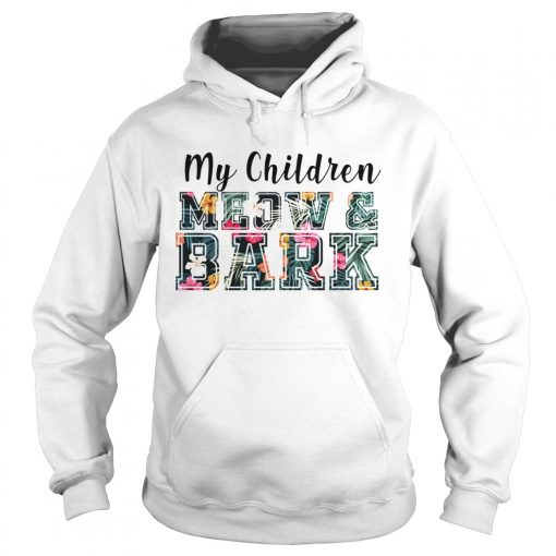 My Children MeowBark Cat Lover Gift TShirt Hoodie