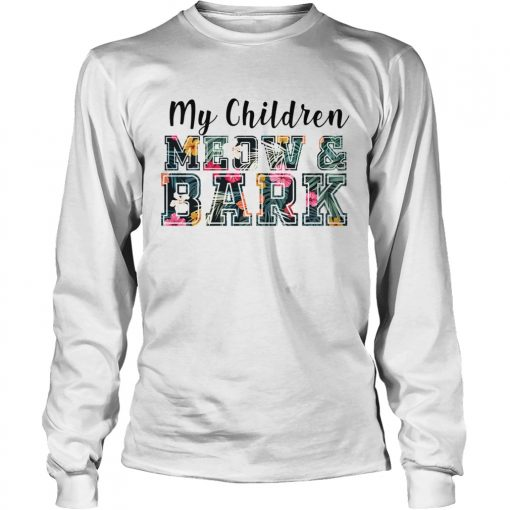 My Children MeowBark Cat Lover Gift TShirt LongSleeve