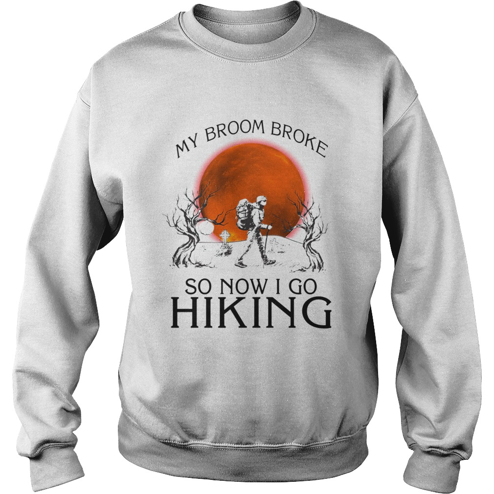 My broom broke so now i go hiking TShirt Sweatshirt