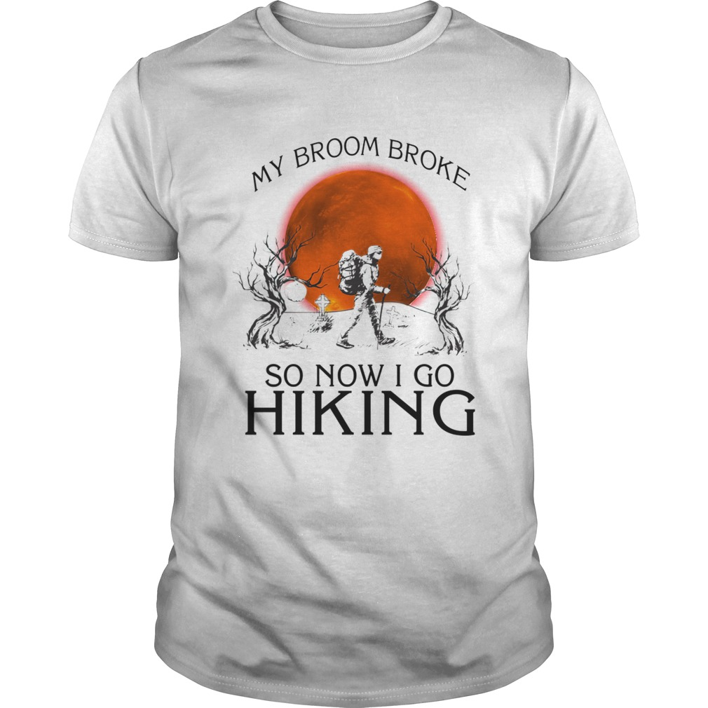 My broom broke so now i go hiking TShirt Unisex