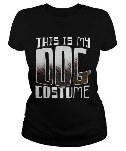 Premium This Is My Dog Costume Funny Halloween  Classic Ladies