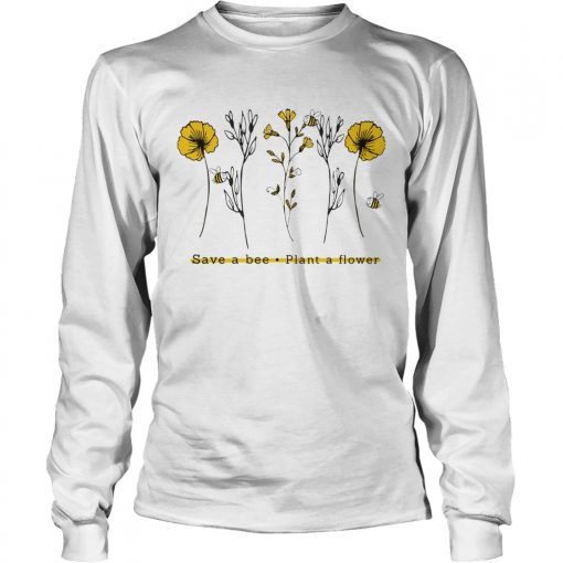 Save A Bee Plant A Flower Gift For Men Women TShirt LongSleeve