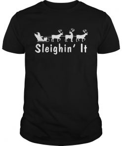 Sleighin It Christmas Shirt Unisex