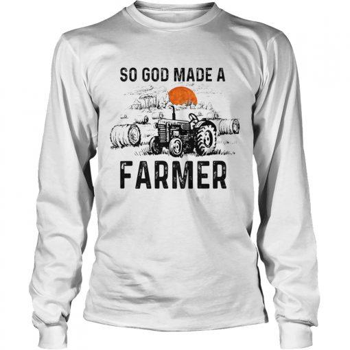 So God Made A Farmer Shirt Farmer GIft TShirt LongSleeve