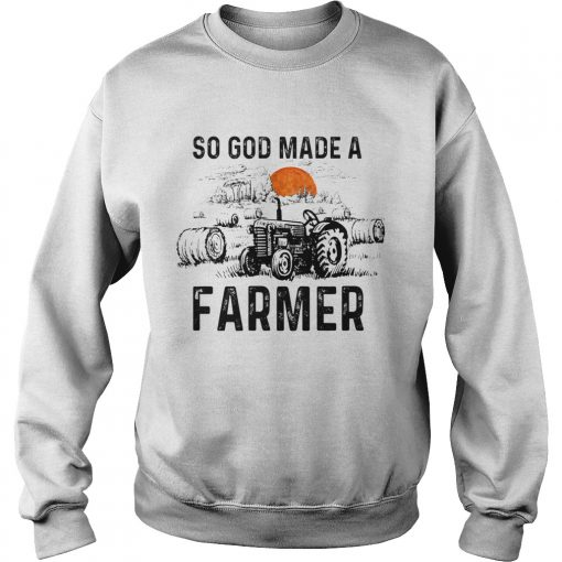 So God Made A Farmer Shirt Farmer GIft TShirt Sweatshirt