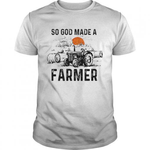 So God Made A Farmer Shirt Farmer GIft TShirt Unisex