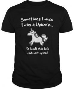 Sometimes I wish I was a unicorn so I could stab dumb  Unisex
