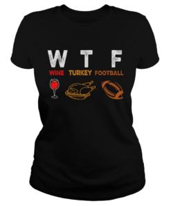 Thanksgiving Wine Turkey Football Funny Wine Lover TShirt Classic Ladies