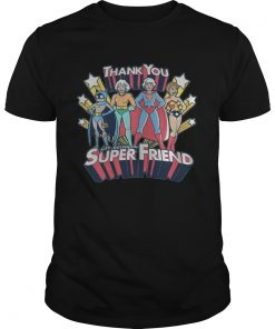 The Golden Girl Thank You For Being A Super Friend Shirt Unisex