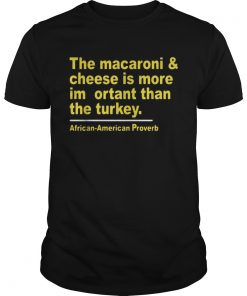The macaroni and cheese is more important than the turkey  Unisex