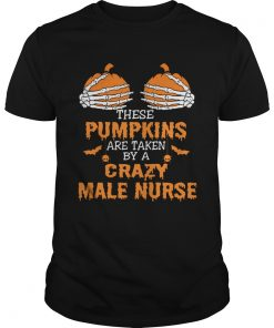 These Pumpkins Are Taken By A Crazy Male Nurse TShirt Unisex