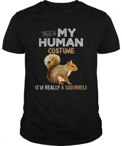 This Is My Human Costume Squirrel Lover Halloween  Unisex