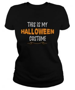 This is my Halloween Costume Funny Simple Sarcastic  Classic Ladies