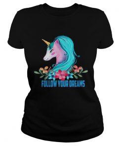 Unicorn Follow Your Dreams Unicorn Lover Gift TShirt Classic Ladies