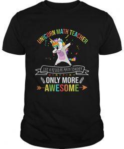 Unicorn Math Teacher Like A Regular Math Teacher Only More Awesome TShirt Unisex