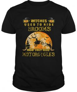 Witches Used To Ride Brooms Now They Ride Motorcycles TShirt Unisex