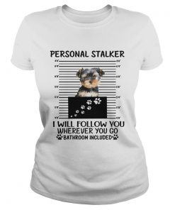 Yorkshire Terrier Personal stalker I will follow you wherever you go  Classic Ladies