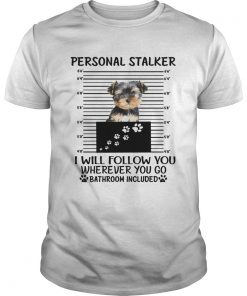 Yorkshire Terrier Personal stalker I will follow you wherever you go  Unisex