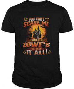 You cant scare me I work at Lowes Ive seen it all  Unisex