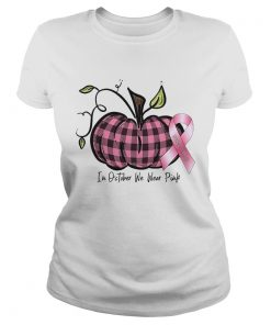 in october we wear pink br east cancer pink pumpkin t  Classic Ladies