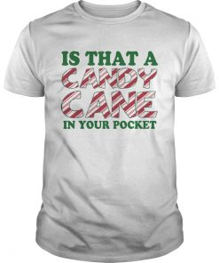 1572867437Is That A Candy Cane In Your Pocket Christmas  Unisex